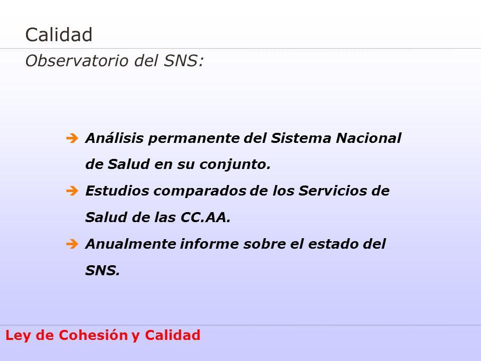 Calidad Observatorio del SNS: Ley de Cohesión y Calidad Análisis permanente del Sistema Nacional de Salud en su conjunto. Estudios comparados de los S