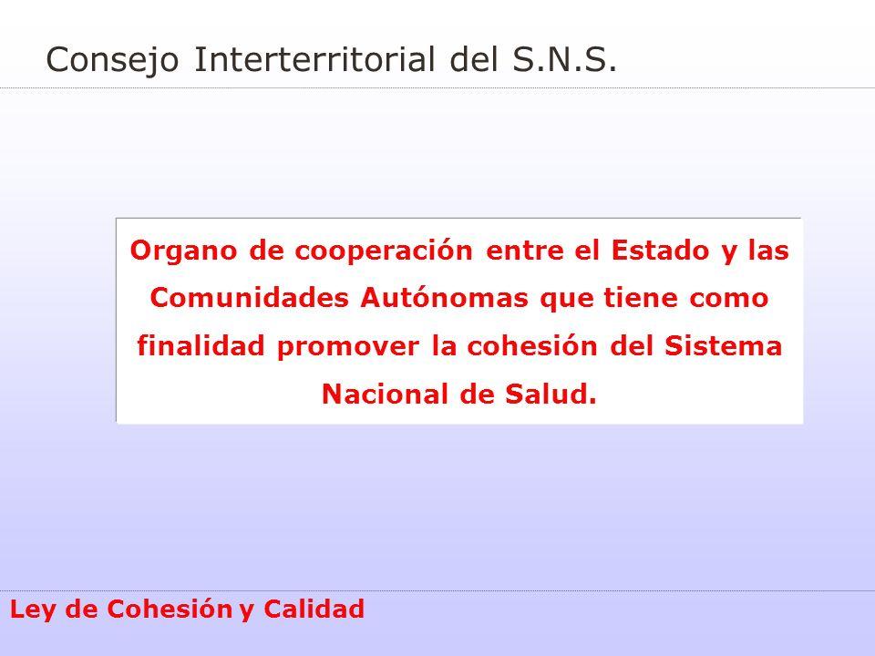 Consejo Interterritorial del S.N.S. Organo de cooperación entre el Estado y las Comunidades Autónomas que tiene como finalidad promover la cohesión de