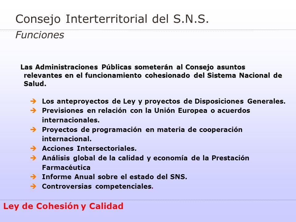 Consejo Interterritorial del S.N.S. Funciones Ley de Cohesión y Calidad Las Administraciones Públicas someterán al Consejo asuntos relevantes en el fu