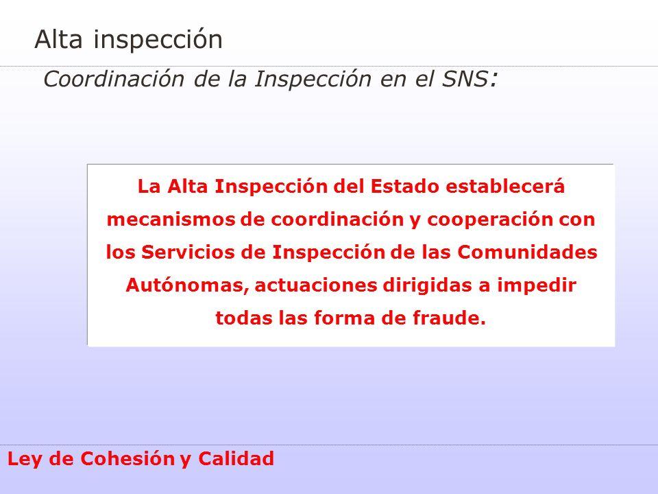Alta inspección Coordinación de la Inspección en el SNS : Ley de Cohesión y Calidad La Alta Inspección del Estado establecerá mecanismos de coordinaci