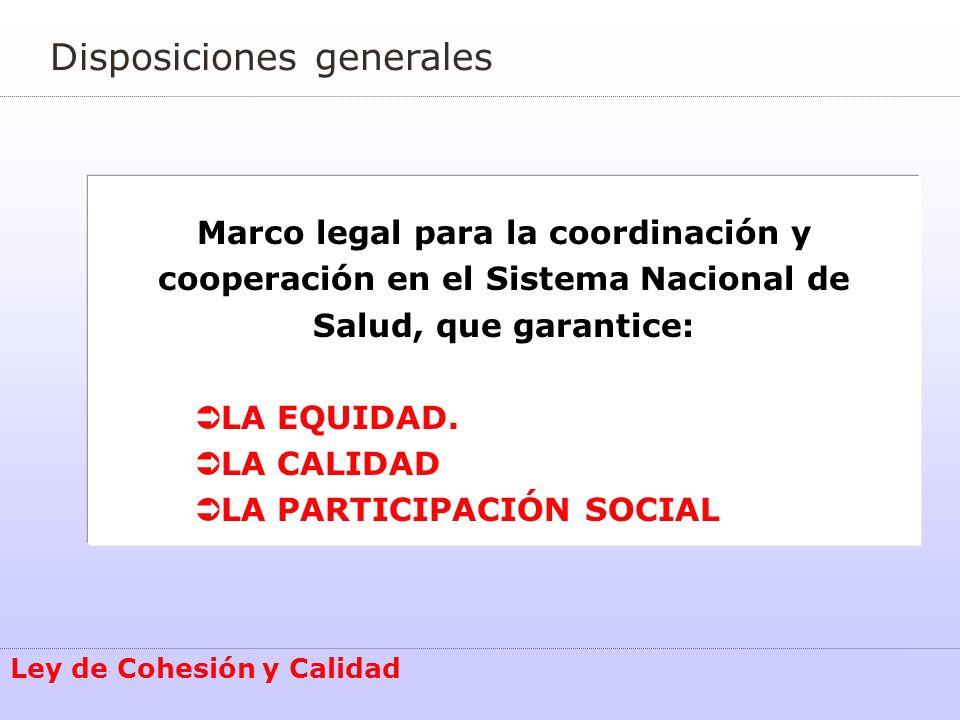 Marco legal para la coordinación y cooperación en el Sistema Nacional de Salud, que garantice: Ü LA EQUIDAD. Ü LA CALIDAD Ü LA PARTICIPACIÓN SOCIAL Di