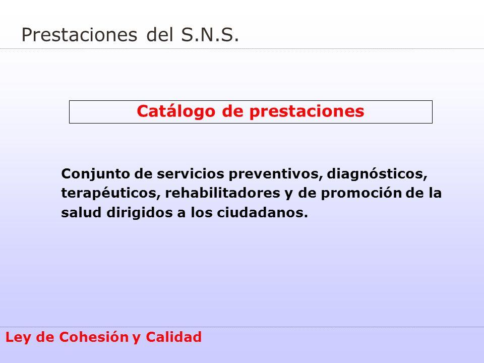 Prestaciones del S.N.S. Catálogo de prestaciones Conjunto de servicios preventivos, diagnósticos, terapéuticos, rehabilitadores y de promoción de la s