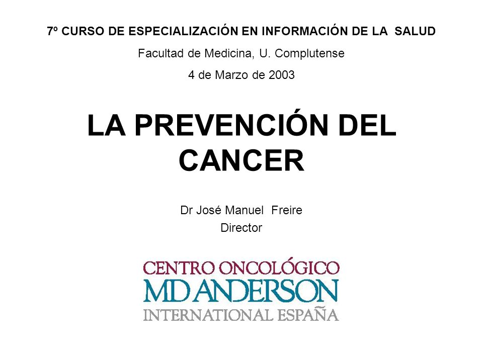 LA PREVENCIÓN DEL CANCER Dr José Manuel Freire Director 7º CURSO DE ESPECIALIZACIÓN EN INFORMACIÓN DE LA SALUD Facultad de Medicina, U. Complutense 4