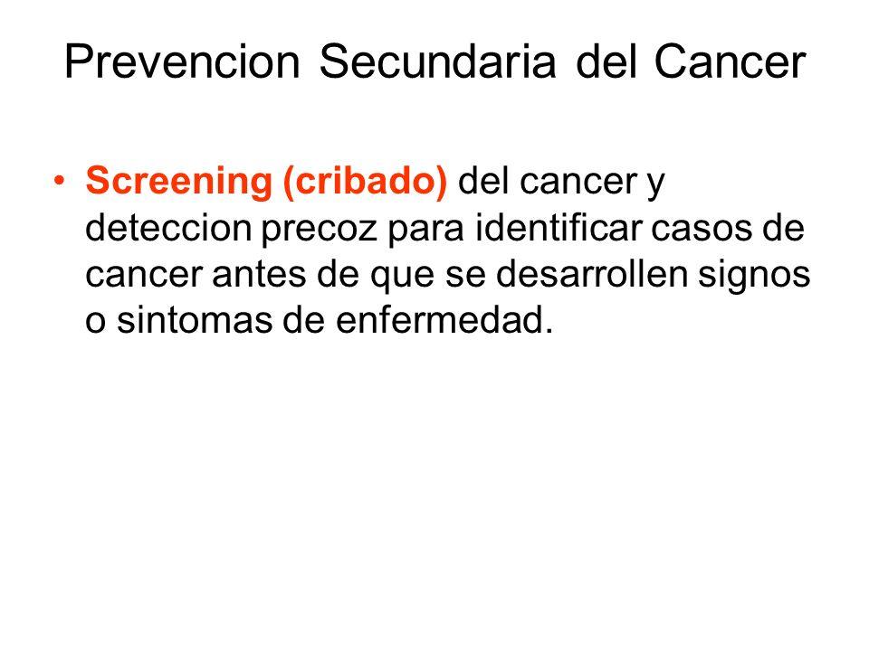 Prevencion Secundaria del Cancer Screening (cribado) del cancer y deteccion precoz para identificar casos de cancer antes de que se desarrollen signos