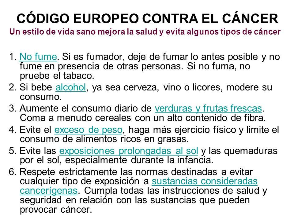 CÓDIGO EUROPEO CONTRA EL CÁNCER Un estilo de vida sano mejora la salud y evita algunos tipos de cáncer 1. No fume. Si es fumador, deje de fumar lo ant