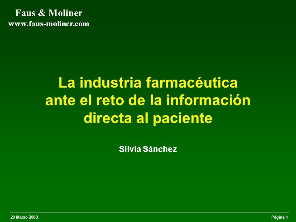 20 Marzo 2003Página 1 Faus & Moliner www.faus-moliner.com La industria farmacéutica ante el reto de la información directa al paciente Silvia Sánchez