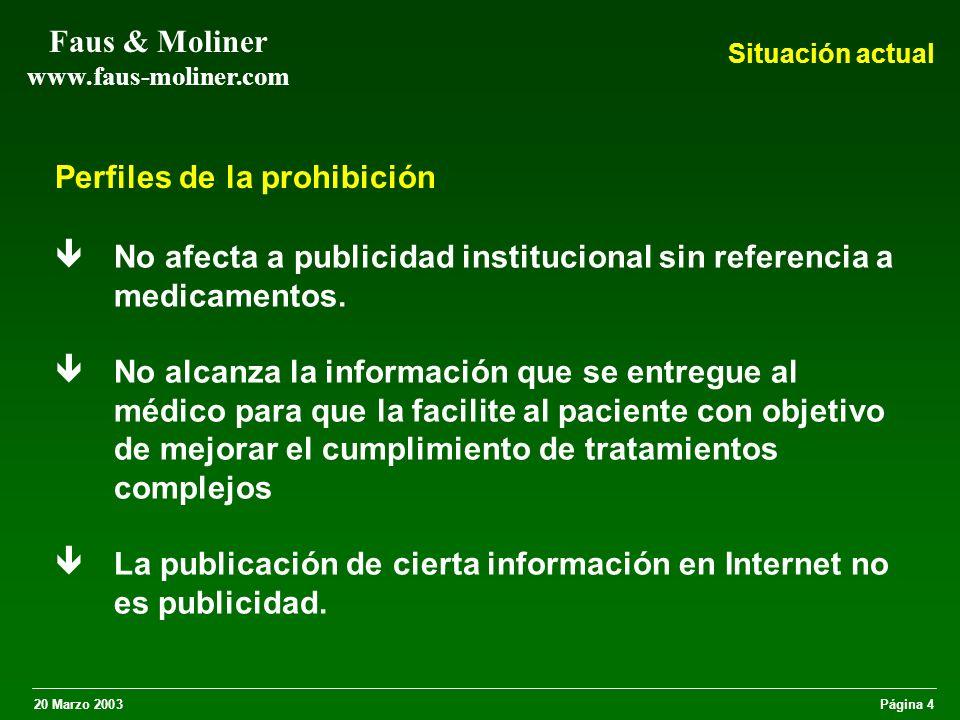 20 Marzo 2003Página 4 Faus & Moliner www.faus-moliner.com Perfiles de la prohibición êNo afecta a publicidad institucional sin referencia a medicamentos.
