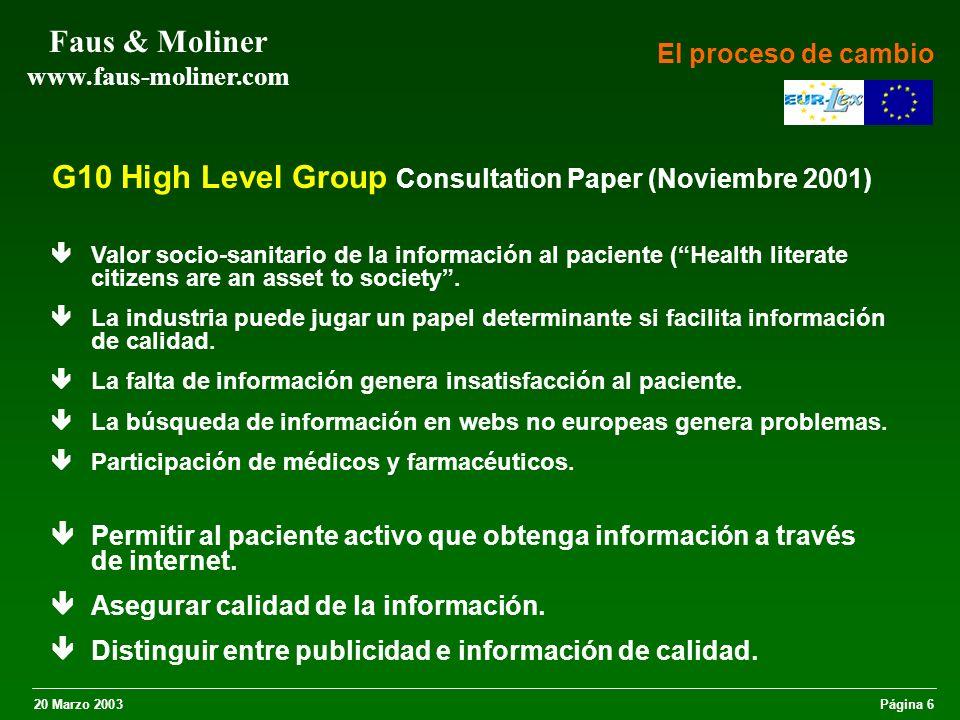 20 Marzo 2003Página 7 Faus & Moliner www.faus-moliner.com G10 High Level Group Report (Abril 2002) Los pacientes tienen derecho a recibir información de calidad Recomienda (a)mantener la prohibición de publicidad dirigida al público de medicamentos de prescripción.