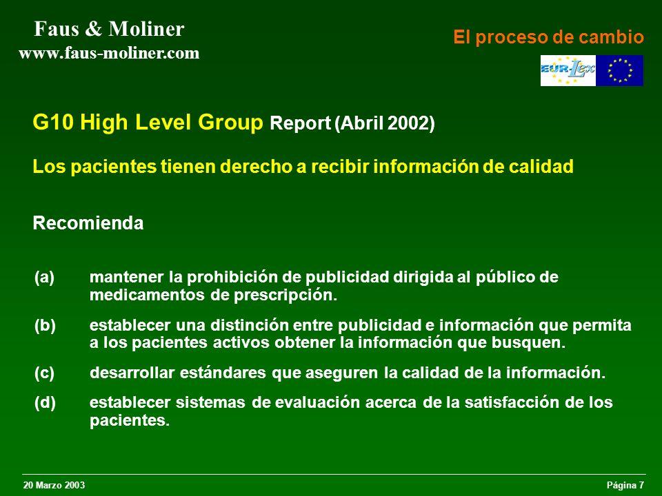 20 Marzo 2003Página 8 Faus & Moliner www.faus-moliner.com Propuesta de la Comisión (Reforma global del derecho farmacéutico europeo) Amplia el concepto de publicidad: informar acerca de la disponibilidad de un medicamento es publicidad.