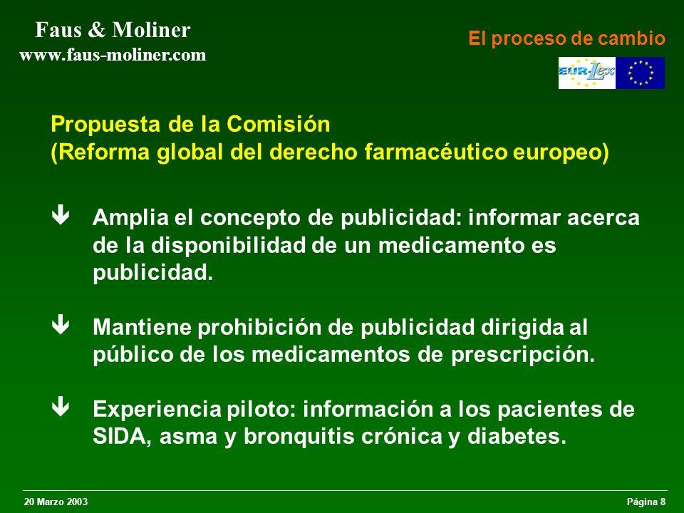 20 Marzo 2003Página 9 Faus & Moliner www.faus-moliner.com Experiencia Piloto EM deben autorizar la diseminación de información sobre medicamentos autorizados en estas 4 patologías.