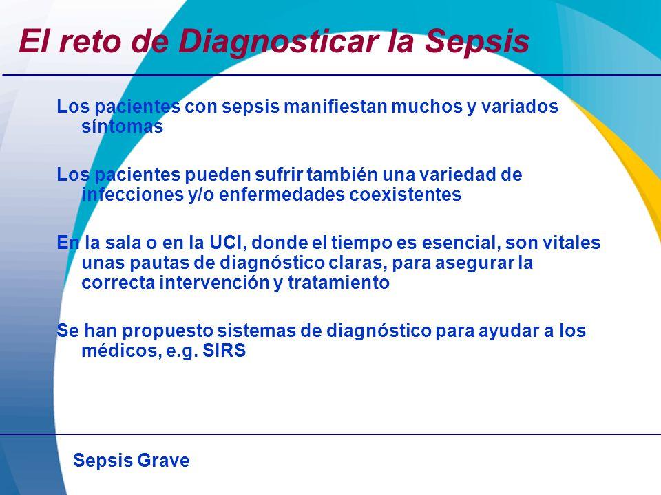 Sepsis Grave El reto de Diagnosticar la Sepsis Los pacientes con sepsis manifiestan muchos y variados síntomas Los pacientes pueden sufrir también una