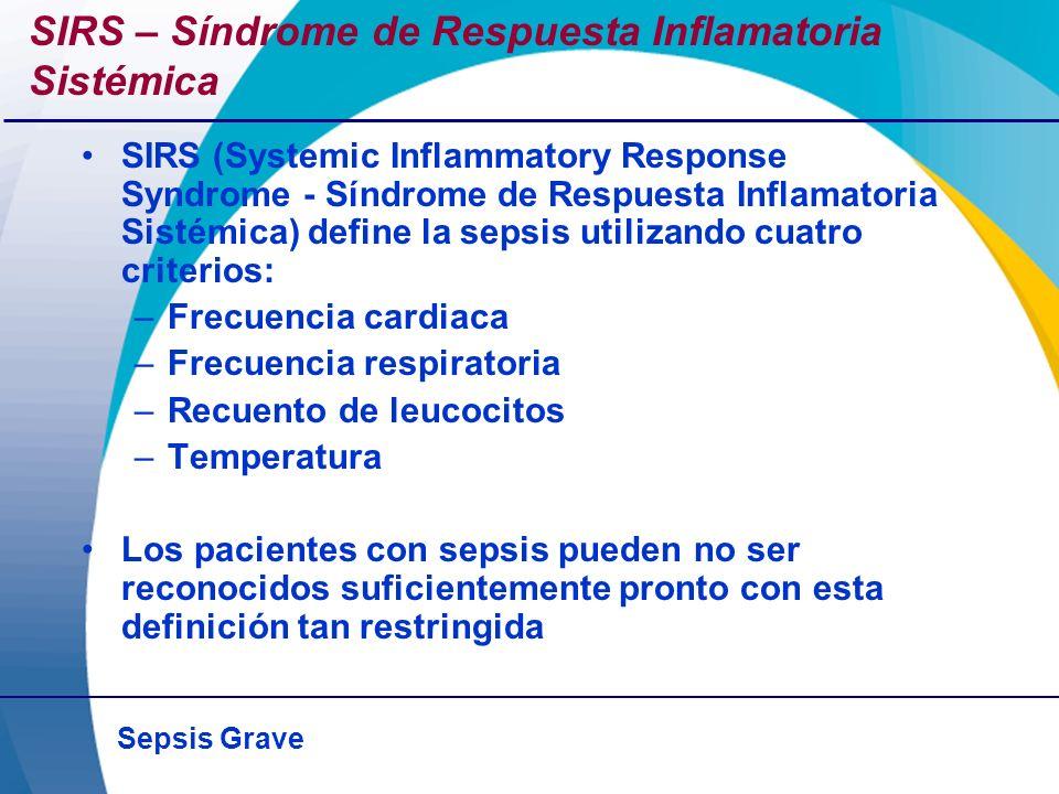 Sepsis Grave SIRS – Síndrome de Respuesta Inflamatoria Sistémica SIRS (Systemic Inflammatory Response Syndrome - Síndrome de Respuesta Inflamatoria Si