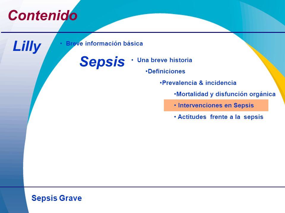 Sepsis Grave Contenido Lilly Sepsis Una breve historia Definiciones Prevalencia & incidencia Mortalidad y disfunción orgánica Intervenciones en Sepsis