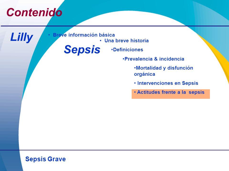 Sepsis Grave Contenido Lilly Sepsis Breve información básica Una breve historia Definiciones Prevalencia & incidencia Mortalidad y disfunción orgánica