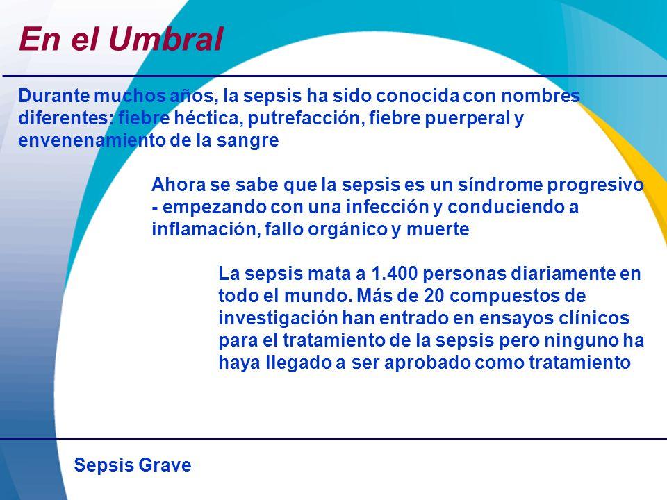 Sepsis Grave En el Umbral Durante muchos años, la sepsis ha sido conocida con nombres diferentes: fiebre héctica, putrefacción, fiebre puerperal y env