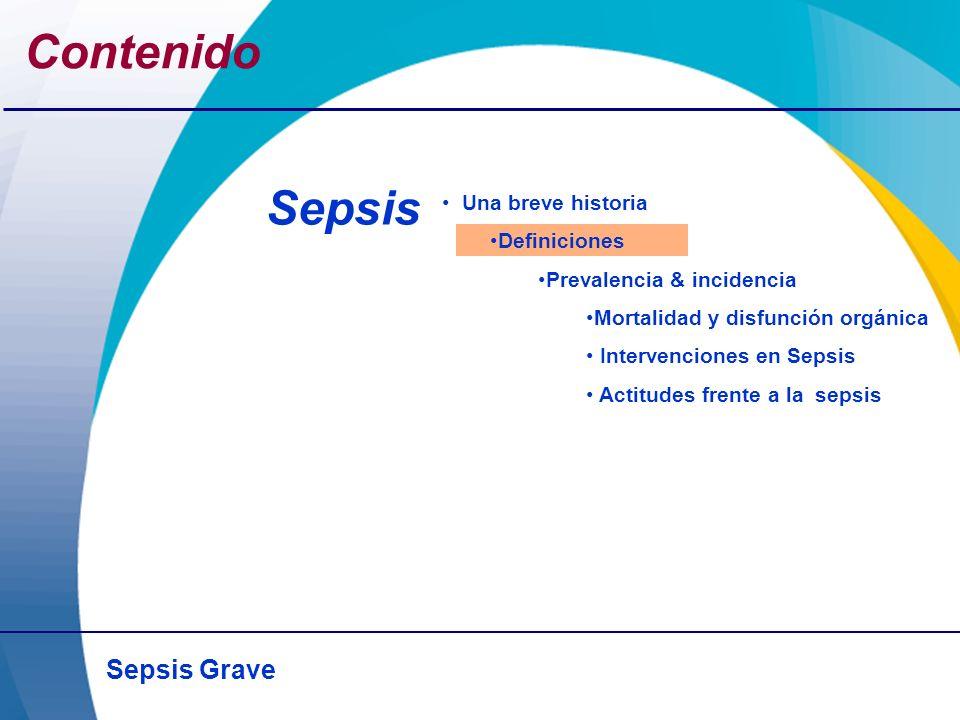 Sepsis Grave Contenido Una breve historia Definiciones Prevalencia & incidencia Mortalidad y disfunción orgánica Intervenciones en Sepsis Actitudes fr