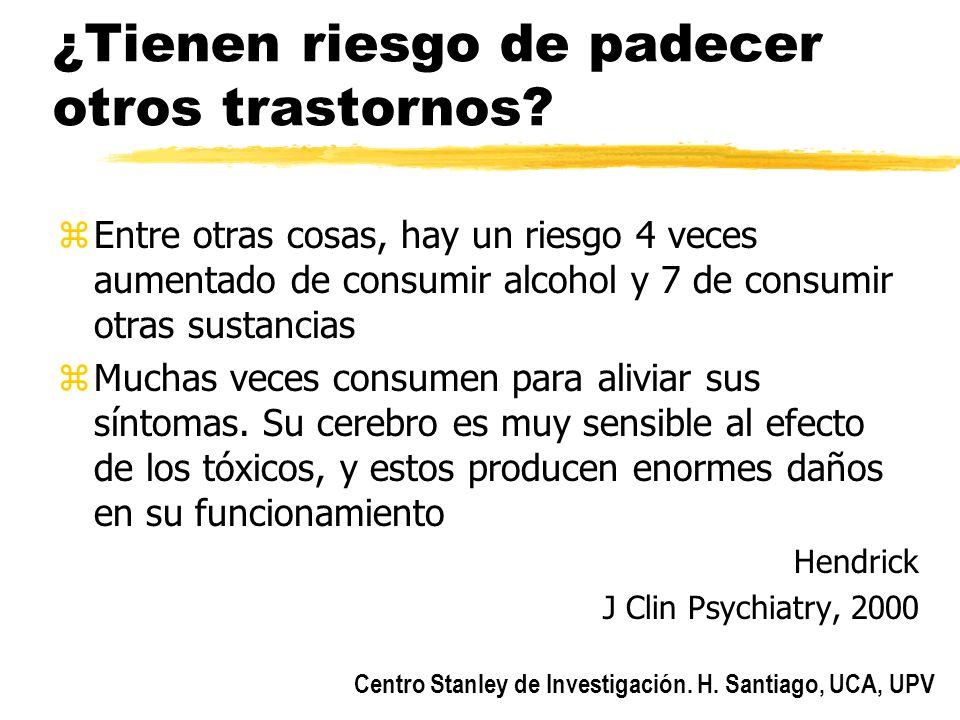 Centro Stanley de Investigación. H. Santiago, UCA, UPV ¿Tienen riesgo de padecer otros trastornos? zEntre otras cosas, hay un riesgo 4 veces aumentado