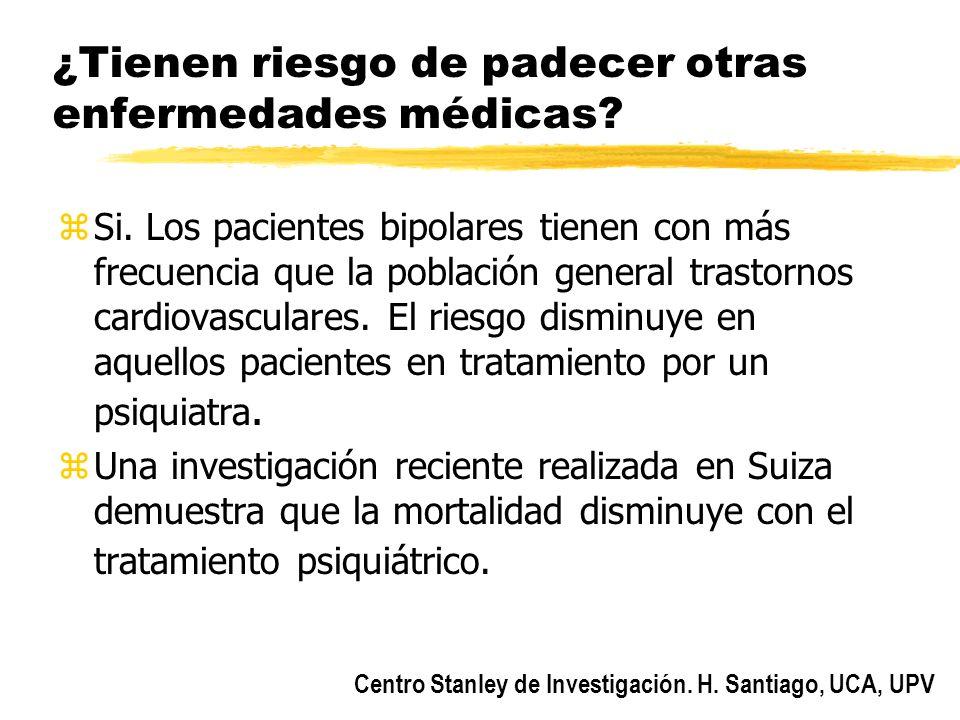 Centro Stanley de Investigación. H. Santiago, UCA, UPV ¿Tienen riesgo de padecer otras enfermedades médicas? zSi. Los pacientes bipolares tienen con m