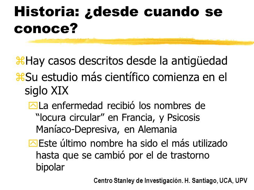 Centro Stanley de Investigación. H. Santiago, UCA, UPV Historia: ¿desde cuando se conoce? zHay casos descritos desde la antigüedad zSu estudio más cie