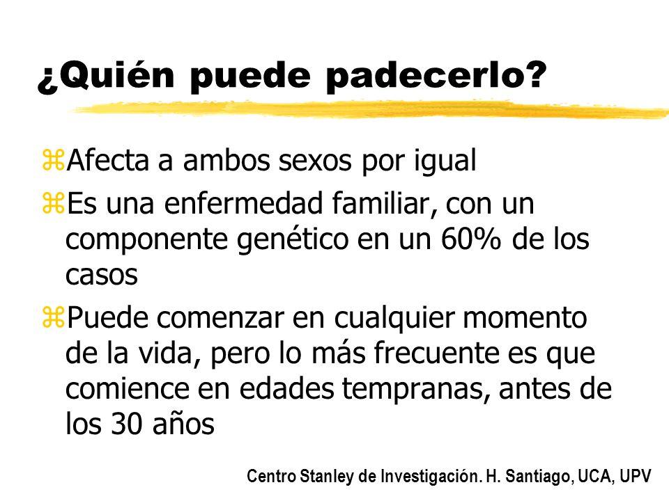 Centro Stanley de Investigación. H. Santiago, UCA, UPV ¿Quién puede padecerlo? zAfecta a ambos sexos por igual zEs una enfermedad familiar, con un com