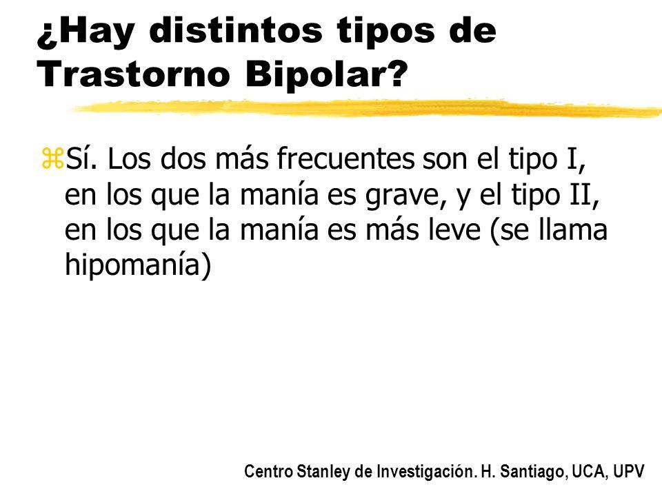 Centro Stanley de Investigación. H. Santiago, UCA, UPV ¿Hay distintos tipos de Trastorno Bipolar? zSí. Los dos más frecuentes son el tipo I, en los qu