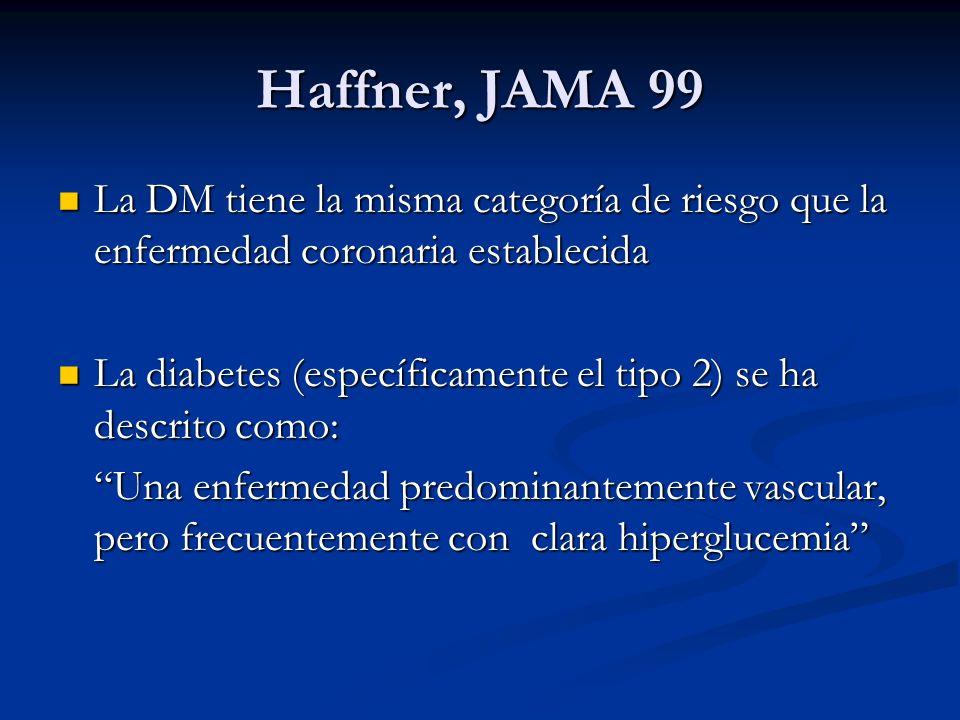 Haffner, JAMA 99 La DM tiene la misma categoría de riesgo que la enfermedad coronaria establecida La DM tiene la misma categoría de riesgo que la enfe