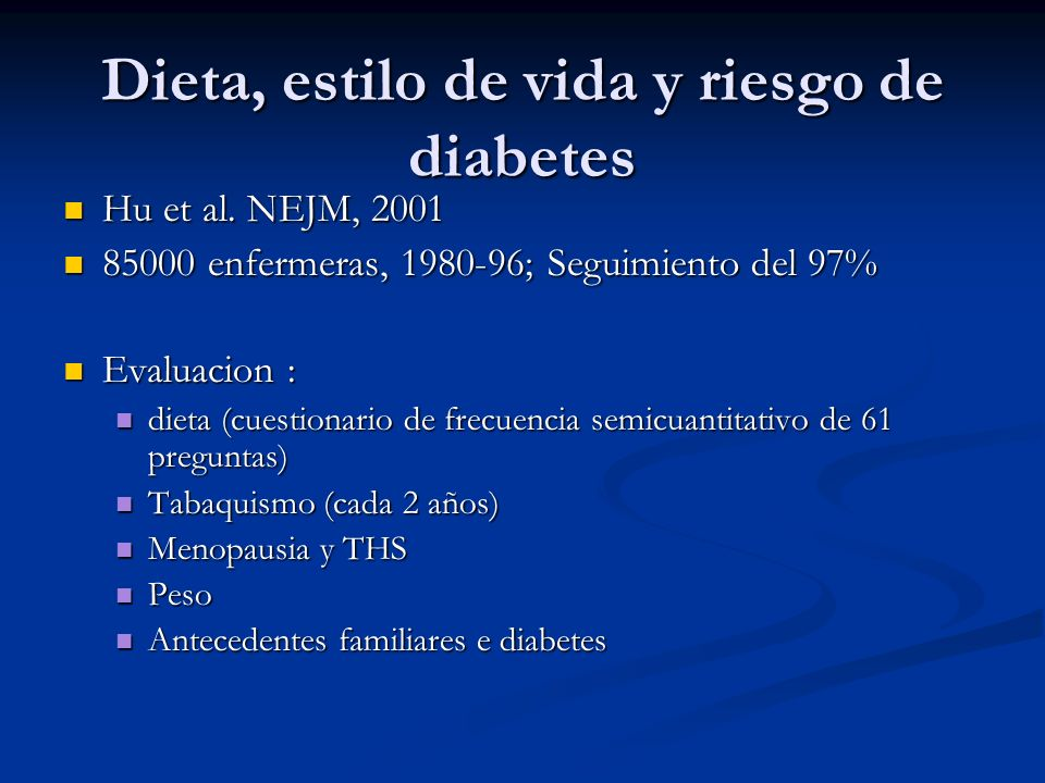 Dieta, estilo de vida y riesgo de diabetes Hu et al. NEJM, 2001 Hu et al. NEJM, 2001 85000 enfermeras, 1980-96; Seguimiento del 97% 85000 enfermeras,