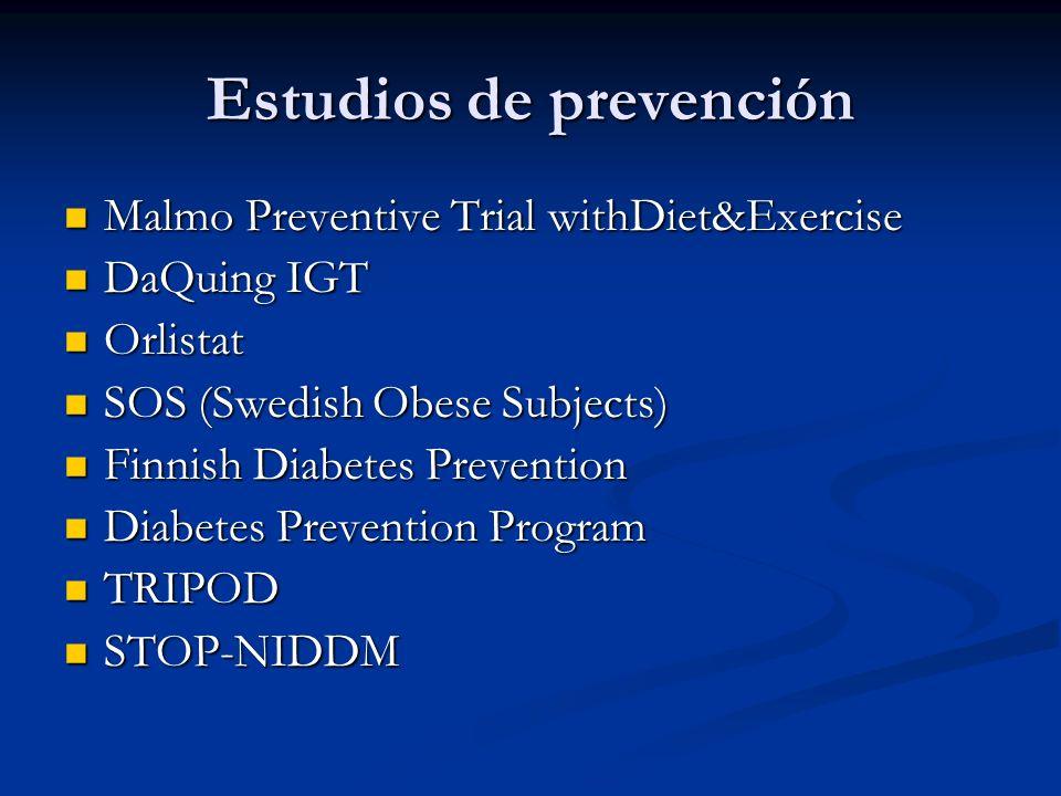 Estudios de prevención Malmo Preventive Trial withDiet&Exercise Malmo Preventive Trial withDiet&Exercise DaQuing IGT DaQuing IGT Orlistat Orlistat SOS