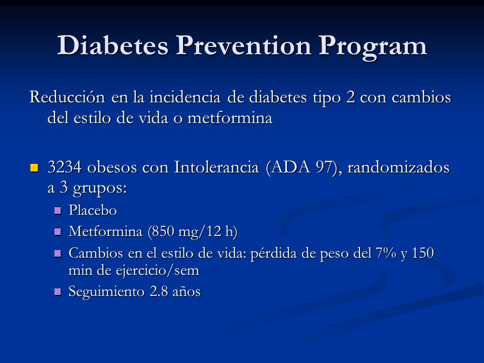 Diabetes Prevention Program Reducción en la incidencia de diabetes tipo 2 con cambios del estilo de vida o metformina 3234 obesos con Intolerancia (AD