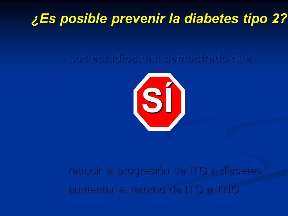 ¿Es posible prevenir la diabetes tipo 2? Los estudios han demostrado que SÍ reducir la progresión de ITG a diabetes aumentar el retorno de ITG a TNG
