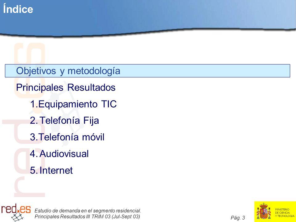Estudio de demanda en el segmento residencial. Principales Resultados III TRIM 03 (Jul-Sept 03) Pág. 3 Índice Objetivos y metodología Principales Resu