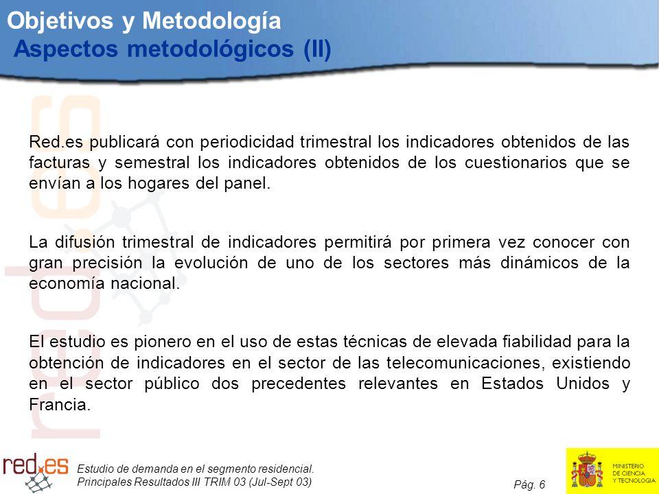 Estudio de demanda en el segmento residencial. Principales Resultados III TRIM 03 (Jul-Sept 03) Pág. 6 Objetivos y Metodología Aspectos metodológicos