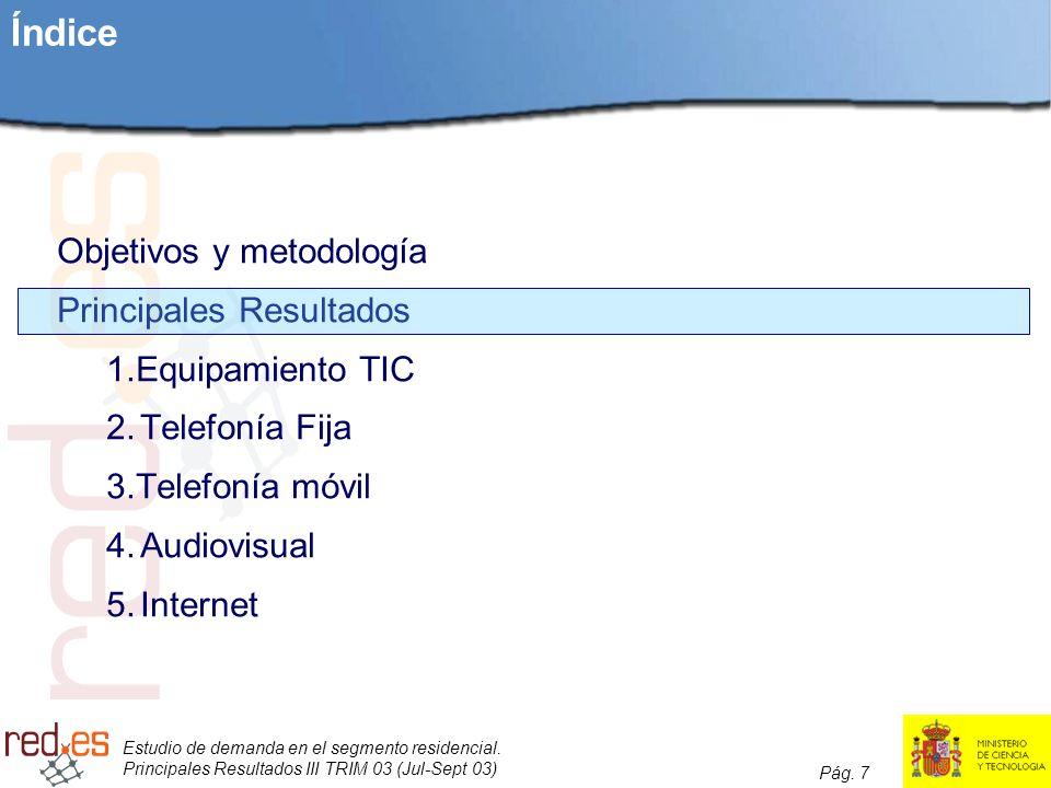 Estudio de demanda en el segmento residencial. Principales Resultados III TRIM 03 (Jul-Sept 03) Pág. 7 Índice Objetivos y metodología Principales Resu