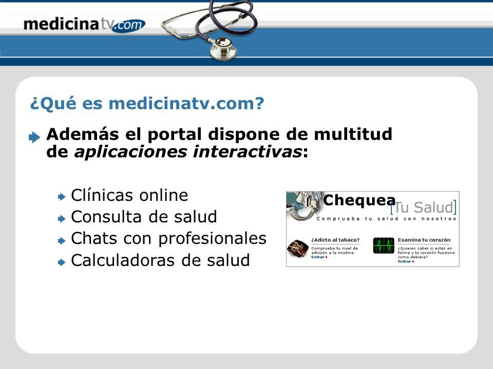 Además el portal dispone de multitud de aplicaciones interactivas: Clínicas online Consulta de salud Chats con profesionales Calculadoras de salud ¿Qué es medicinatv.com?