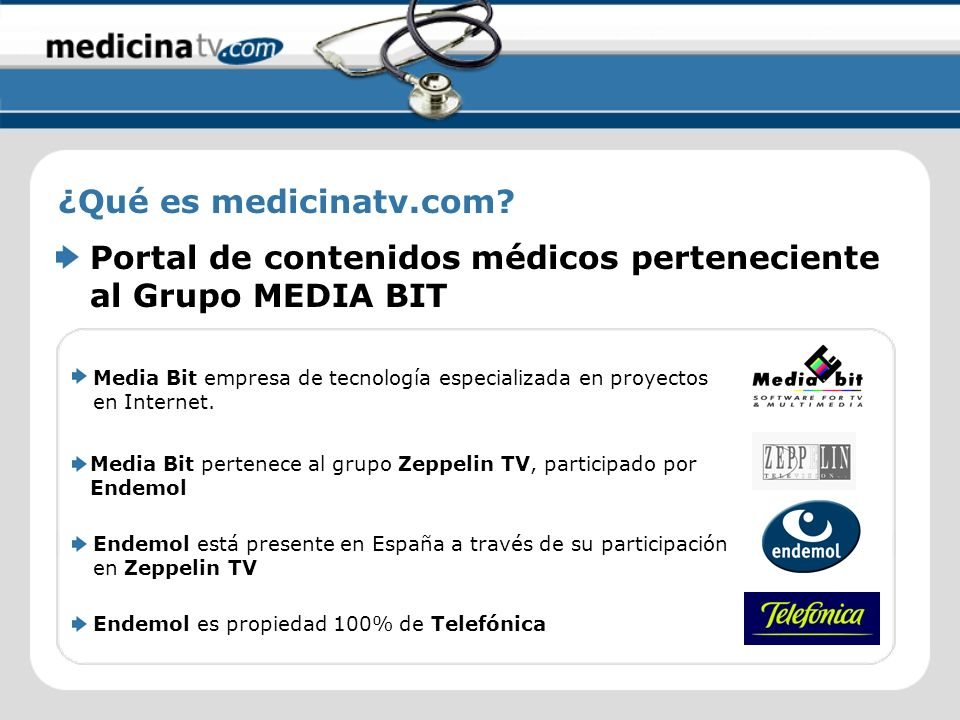 ¿Qué es medicinatv.com? Media Bit pertenece al grupo Zeppelin TV, participado por Endemol Endemol está presente en España a través de su participación