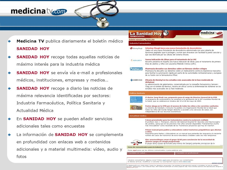 Medicina TV publica diariamente el boletín médico SANIDAD HOY SANIDAD HOY recoge todas aquellas noticias de máximo interés para la industria médica SA