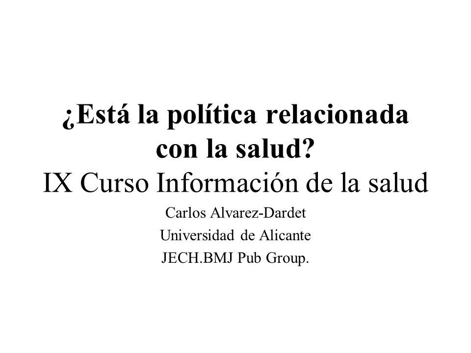 ¿Está la política relacionada con la salud? IX Curso Información de la salud Carlos Alvarez-Dardet Universidad de Alicante JECH.BMJ Pub Group.