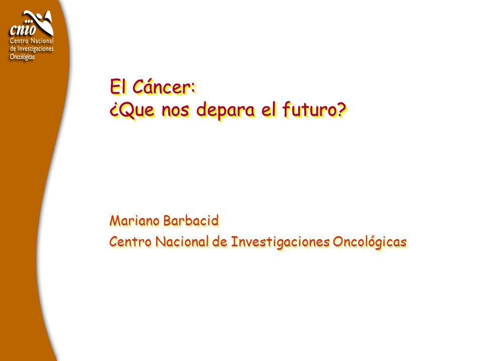 El Cáncer: ¿Que nos depara el futuro? El Cáncer: ¿Que nos depara el futuro? Mariano Barbacid Centro Nacional de Investigaciones Oncológicas Mariano Ba