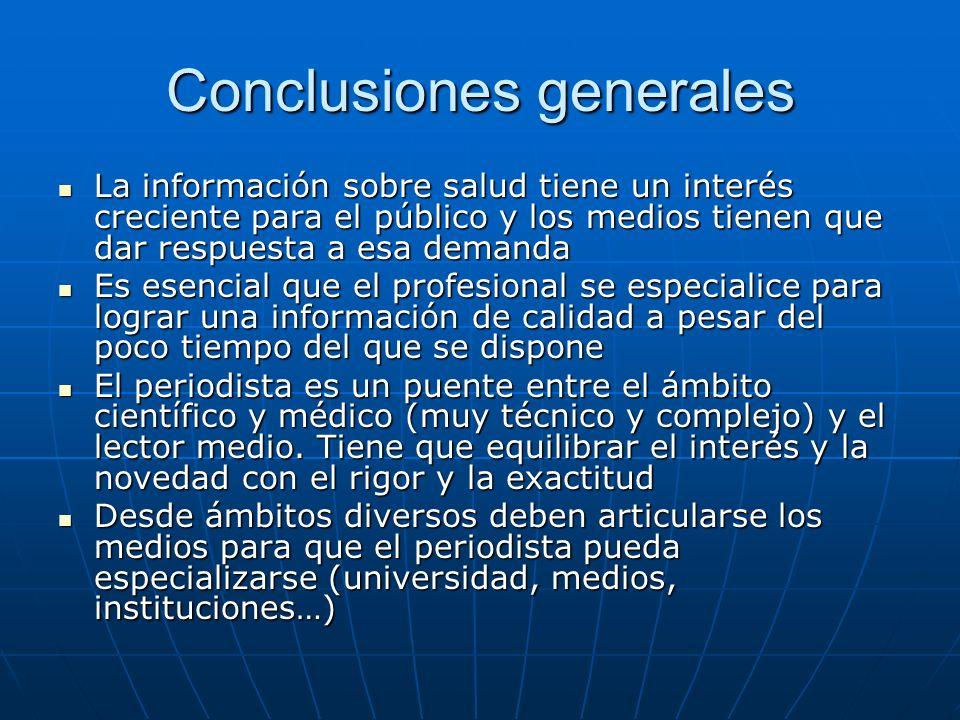 Conclusiones generales La información sobre salud tiene un interés creciente para el público y los medios tienen que dar respuesta a esa demanda La in