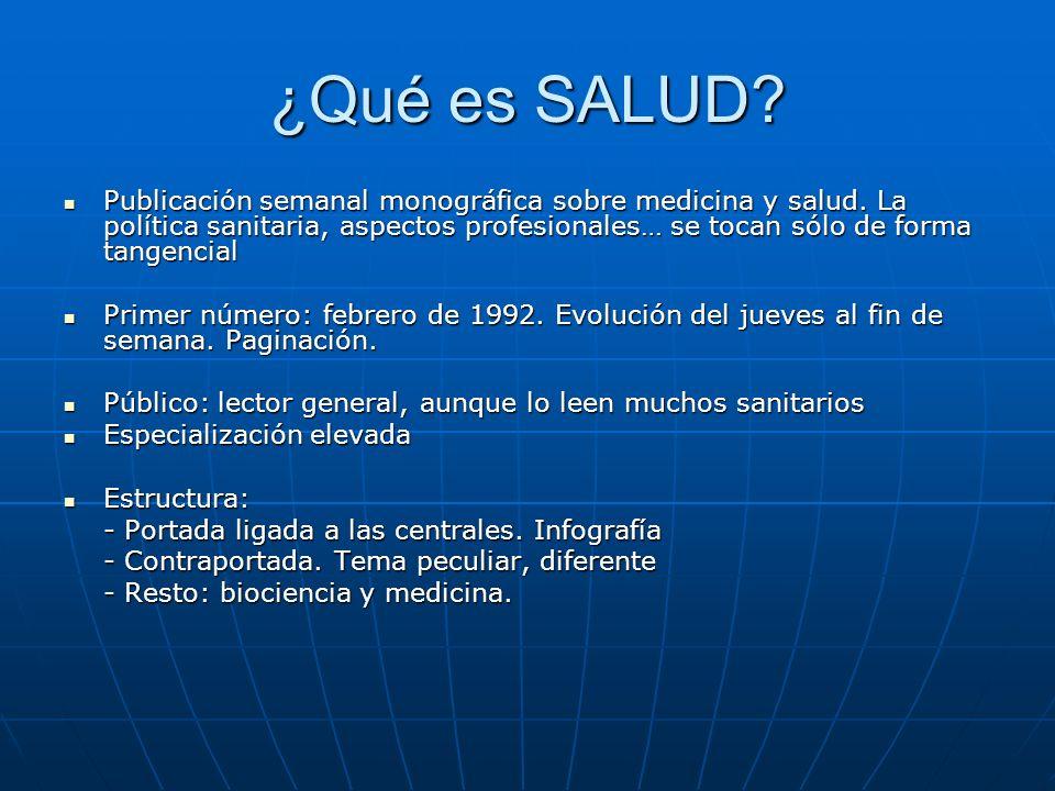 ¿Qué es SALUD? Publicación semanal monográfica sobre medicina y salud. La política sanitaria, aspectos profesionales… se tocan sólo de forma tangencia