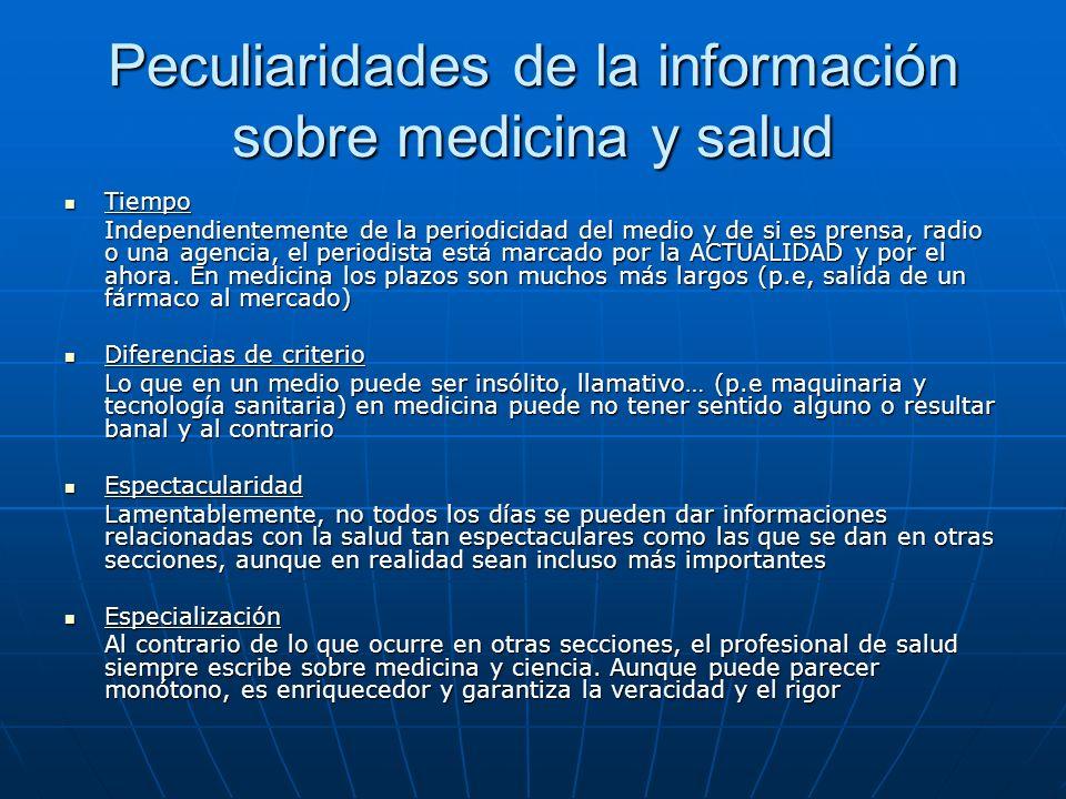 Peculiaridades de la información sobre medicina y salud Tiempo Tiempo Independientemente de la periodicidad del medio y de si es prensa, radio o una agencia, el periodista está marcado por la ACTUALIDAD y por el ahora.