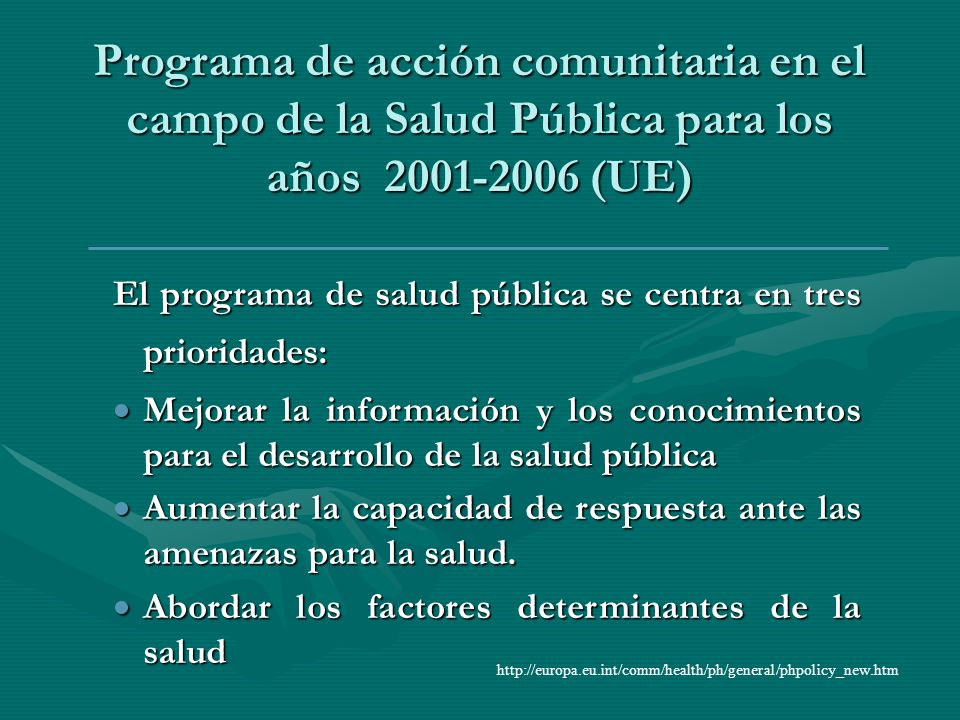 Programa de acción comunitaria en el campo de la Salud Pública para los años 2001-2006 (UE) El programa de salud pública se centra en tres prioridades