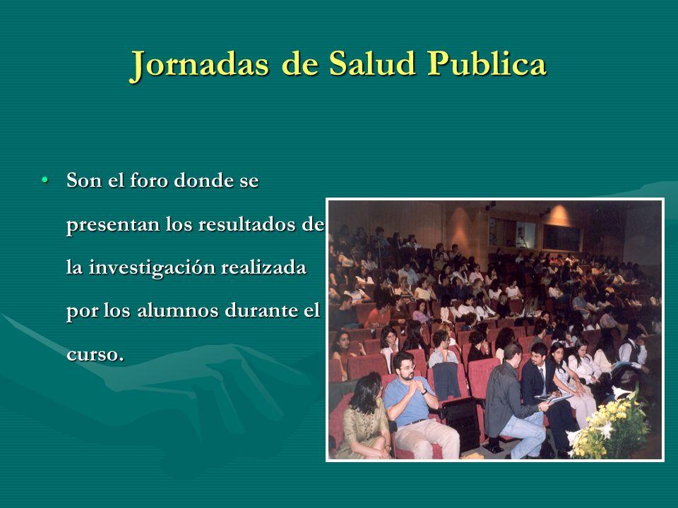 Jornadas de Salud Publica Son el foro donde se presentan los resultados de la investigación realizada por los alumnos durante el curso.Son el foro don