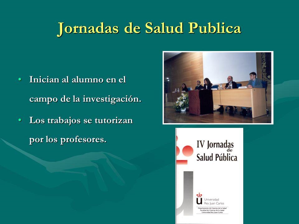 Jornadas de Salud Publica Inician al alumno en el campo de la investigación.Inician al alumno en el campo de la investigación. Los trabajos se tutoriz
