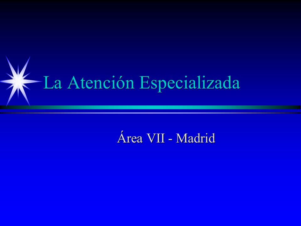 La Atención Especializada Área VII - Madrid