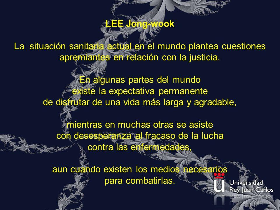 LEE Jong-wook La situación sanitaria actual en el mundo plantea cuestiones apremiantes en relación con la justicia. En algunas partes del mundo existe