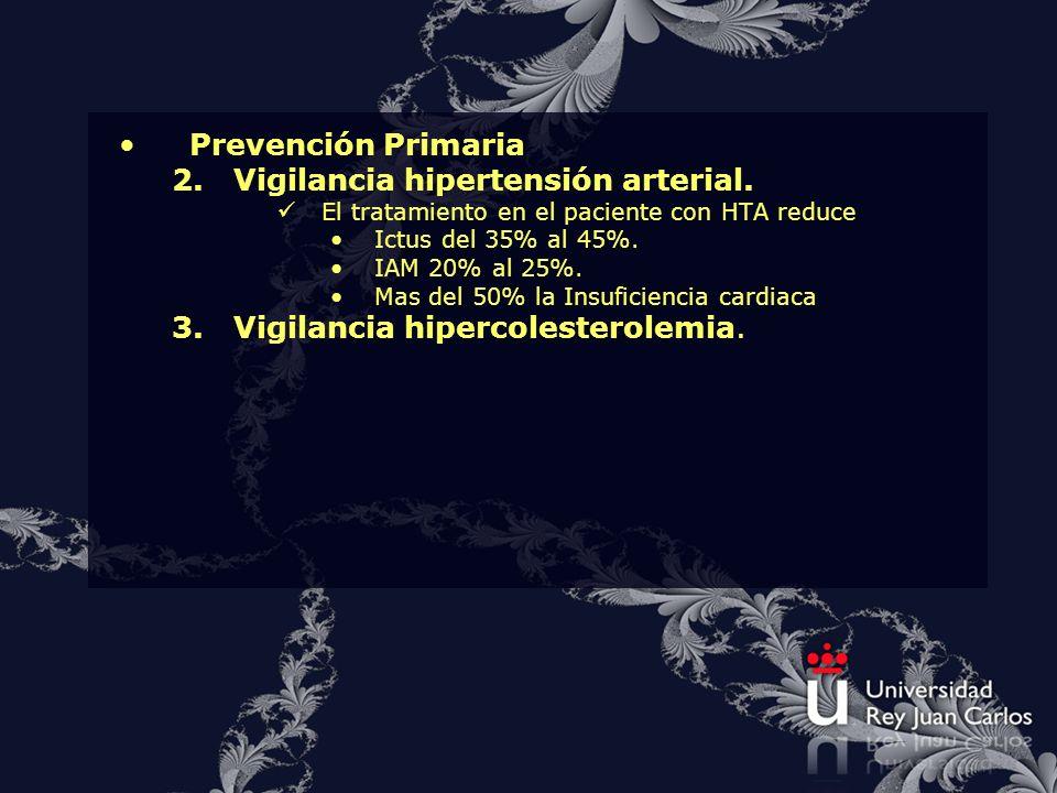 Prevención Primaria 2.Vigilancia hipertensión arterial. El tratamiento en el paciente con HTA reduce Ictus del 35% al 45%. IAM 20% al 25%. Mas del 50%
