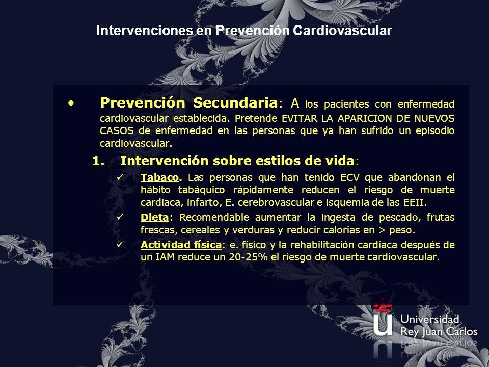 Intervenciones en Prevención Cardiovascular Prevención Secundaria : A los pacientes con enfermedad cardiovascular establecida. Pretende EVITAR LA APAR