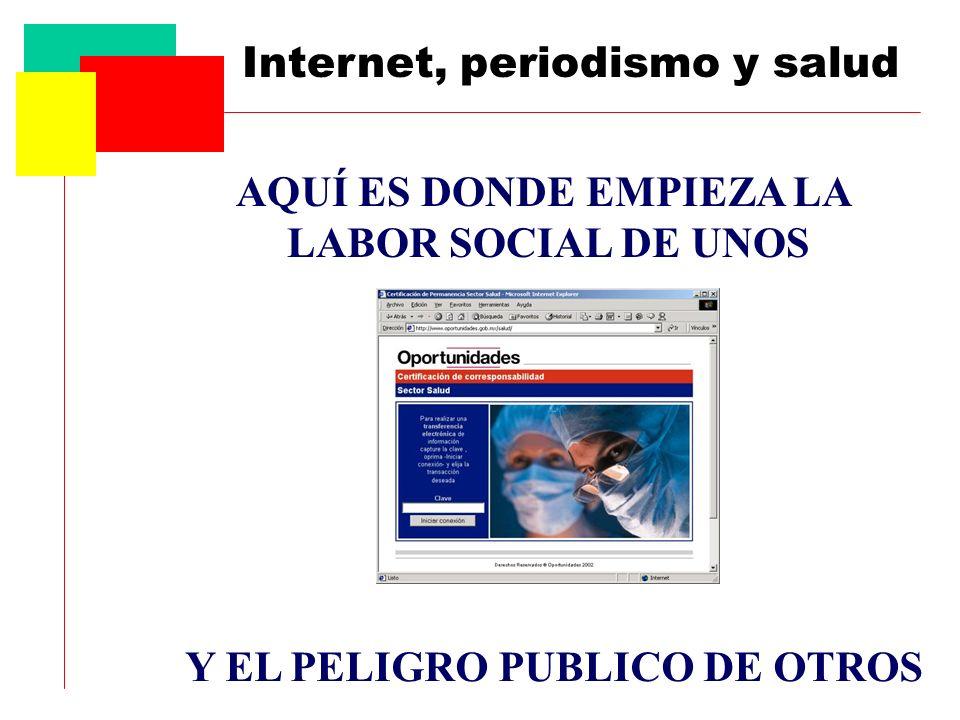 Internet, periodismo y salud AQUÍ ES DONDE EMPIEZA LA LABOR SOCIAL DE UNOS Y EL PELIGRO PUBLICO DE OTROS