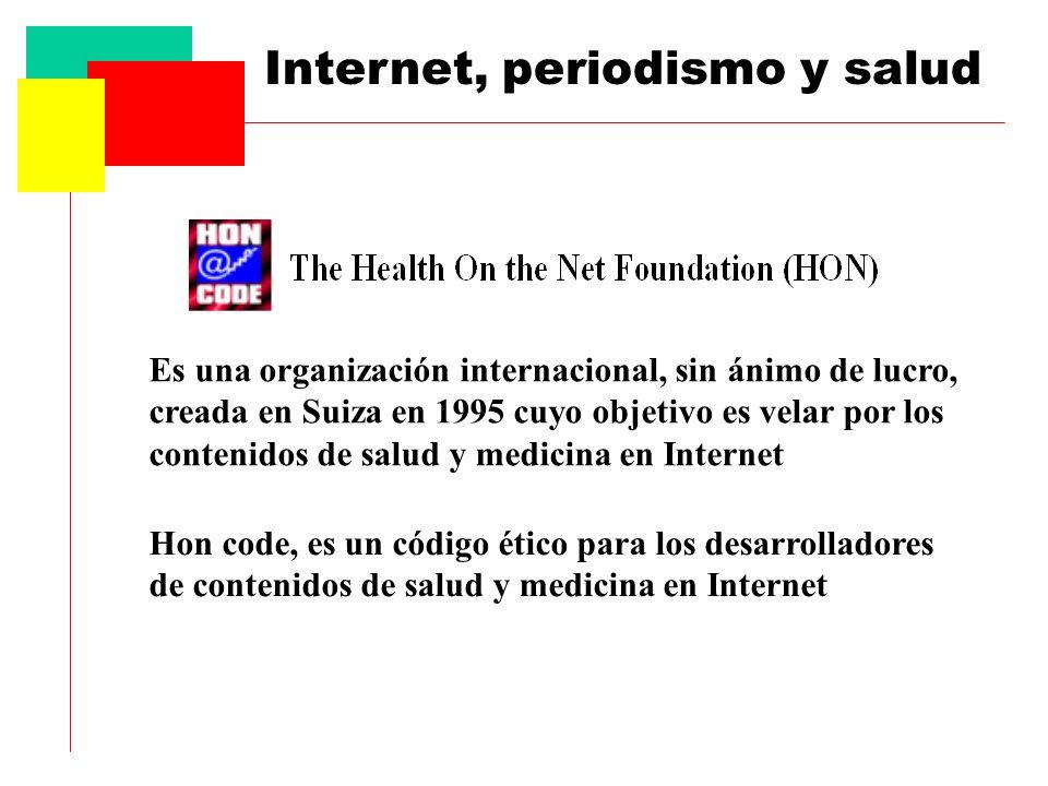 Es una organización internacional, sin ánimo de lucro, creada en Suiza en 1995 cuyo objetivo es velar por los contenidos de salud y medicina en Internet Hon code, es un código ético para los desarrolladores de contenidos de salud y medicina en Internet